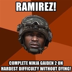 Sgt. Foley - RAMIREZ! Complete Ninja Gaiden 2 on hardest difficulty without dying!