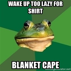 Foul Bachelor Frog - Wake up too lazy for shirt Blanket cape