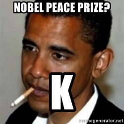 No Bullshit Obama - Nobel peace prize? k