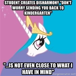 """Celestia - Student creates disharmony """"don't worry SENDING YOU BACK TO KINDERGARTEN"""" """"...is not even close to what i have in mind"""""""