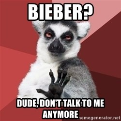 Chill Out Lemur - bieber? dude, don't talk to me anymore