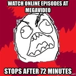 Rage FU - watch online episodes at megavideo stops after 72 minutes