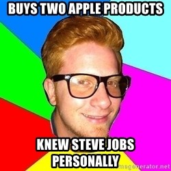 hipster sai - Buys two apple products Knew Steve Jobs personally