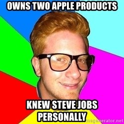 hipster sai - Owns two Apple Products Knew Steve Jobs personally