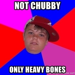 Obviously Redneck Teenager - not chubby only heavy bones