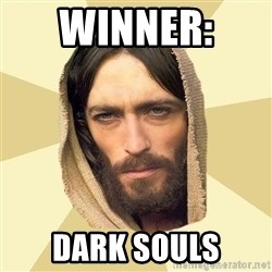 Jesus mem - WINNER:  DARK SOULS