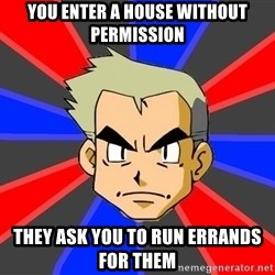 Professor Oak - YOU ENTER A HOUSE WITHOUT PERMISSION they ask you to run errands for them