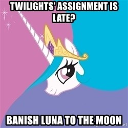 Celestia - Twilights' assignment is late? Banish luna to the moon