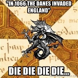 "History Major Heraldic Beast - ""In 1066 the danes invaded england"" die die die die..."