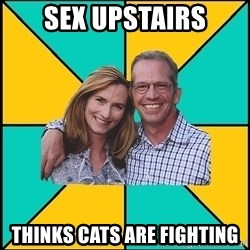 Oblivious Parents - sex upstairs thinks cats are fighting