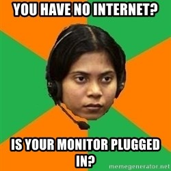 Stereotypical Indian Telemarketer - You have no internet? is your monitor plugged in?