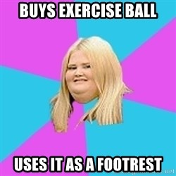 Fat Girl - Buys Exercise ball uses it as a footrest