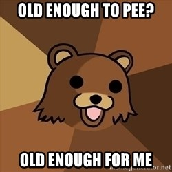 Pedobear - old enough to pee? OLD ENOUGH FOR ME