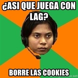 Stereotypical Indian Telemarketer - ¿asi que juega con lag?                borre las cookies
