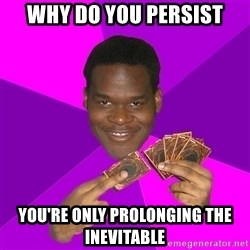 Cunning Black Strategist - Why do you persist You're only prolonging the inevitable