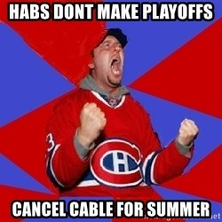 Overzealous Habs Fan Maurice - Habs dont make playoffs cancel cable for summer