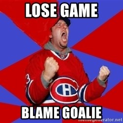 Overzealous Habs Fan Maurice - lose game blame goalie