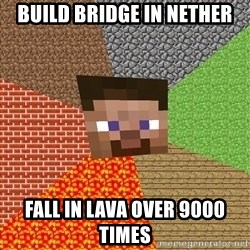 Minecraft Guy - Build bridge in nether fall in lava over 9000 times