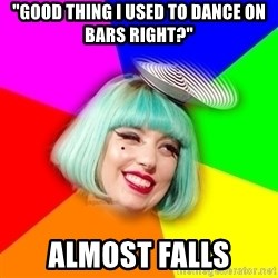 "Lady GaGa Blue Hair Meme - ""good thing i used to dance on bars right?"" almost falls"