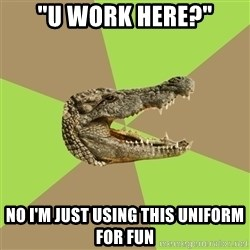 "Customer Service Croc - ""u work here?"" no i'm just using this uniform for fun"