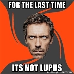 AngryDoctor - for the last time its not lupus