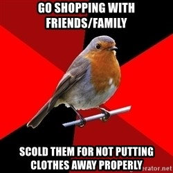 Retail Robin - Go shopping with friends/family scold them for not putting clothes away properly