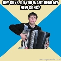 X The Musical Student X - Hey guys, do you want hear my new song?