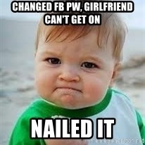 Nailed it - Changed fb pw, girlfriend can't get on nailed it