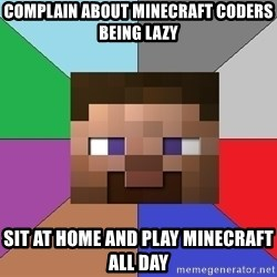 Minecraft-user - Complain about minecraft coders being lazy sit at home and play minecraft all day