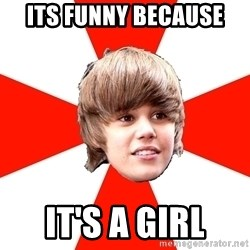 Justin Bieber - Its funny BECAUSE it's a girl
