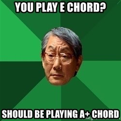 High Expectations Asian Father - You play e chord? should be playing A+ chord