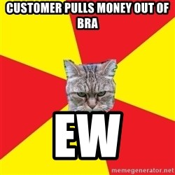 Fast Food Feline - Customer pulls money out of bra ew