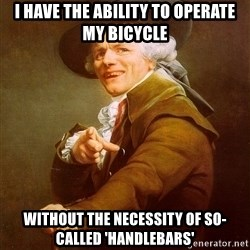 Joseph Ducreux - I HAVE THE ABILITY TO OPERATE MY BICYCLE WITHOUT THE NECESSITY OF SO-CALLED 'HANDLEBARS'