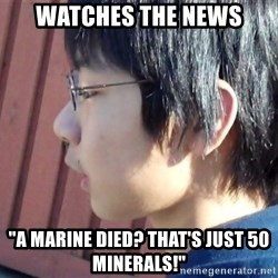 """Asian Starcraft kid - Watches the news """"a marine died? that's just 50 minerals!"""""""