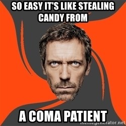 AngryDoctor - so easy it's like stealing candy from a coma patient