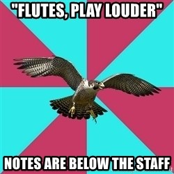 """Flute falcon - """"flutes, play louder"""" notes are below the staff"""
