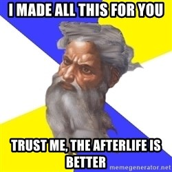 Advice God - I MADE ALL THIS FOR YOU TRUST ME, THE AFTERLIFE IS BETTER