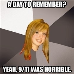 Musically Oblivious 8th Grader - A day to remember? yeah, 9/11 was horrible.