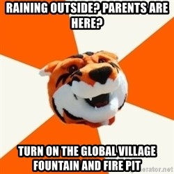 Idea Ritchie - RAINING OUTSIDE? Parents are here? TURN ON THE GLOBAL VILLAGE FOUNTAIN AND FIRE PIT