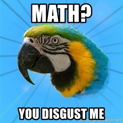 Biology Major Parrot - math? you disgust me