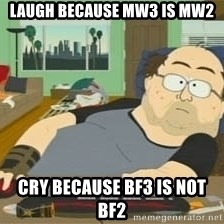 South Park Wow Guy - laugh because mw3 is mw2 cry because bf3 is not bf2