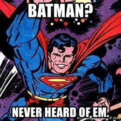 Badass Superman - batman? never heard of em.