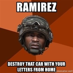 Sgt. Foley - RAMIREZ Destroy that car with your letters from home