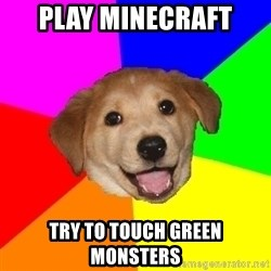 Advice Dog - play minecraft try to touch green monsters