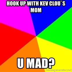 advice background - hook up with kev clou`s mom u mad?
