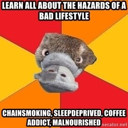 Psychology Student Platypus - Learn all about the hazards of a bad lifestyle chainsmoking, sleepdeprived, coffee addict, malnourished