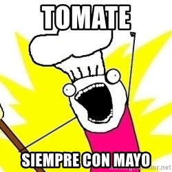 BAKE ALL OF THE THINGS! - Tomate siempre con mayo