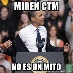obama come at me bro - miren ctm  no es un mito