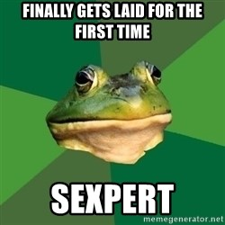 Foul Bachelor Frog - finally gets laid for the first time sexpert