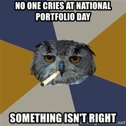 Art Student Owl - No one cries at national portfolio day something isn't right